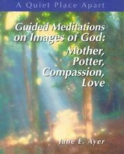 Guided Meditations on Images of God: Mother, Potter, Compassion, Love (Quiet Pla