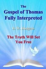 The Gospel of Thomas Fully Interpreted: The Truth Will Set You Free, Hodgetts, M