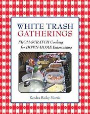 White Trash Gatherings: From-Scratch Cooking for down-Home Entertaining, Bailey