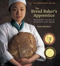 The Bread Baker's Apprentice, 15th Anniversary Edition: mastering the Art of Ext
