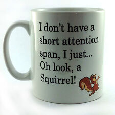 NEW I DON'T HAVE A SHORT ATTENTION SPAN SQUIRREL GIFT MUG CUP PRESENT FUNNY