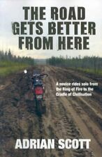Road Gets Better From Here : A Novice Rides Solo from the Ring of Fire to the...
