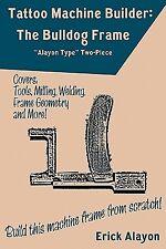 Tattoo Machine Builder: The Bulldog Frame by Alayon, Erick -Paperback