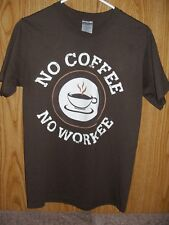NO COFFEE NO WORKEE Brown T-shirt for Coffee Lovers! (Size Small)