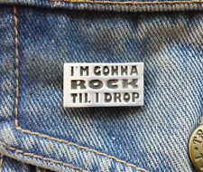 I'm Gonna Rock Till I Drop Pewter Pin Badge
