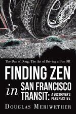The Dao Of Doug: The Art Of Driving A Bus Or Finding Zen In San Francisco Tra...