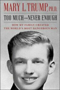Too Much and Never Enough by Mary L. Trump, PhD - July 2020, 1st Ed, HC, DJ