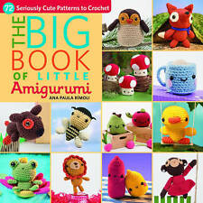 NEW The Big Book of Little Amigurumi: 72 Seriously Cute Patterns to Crochet