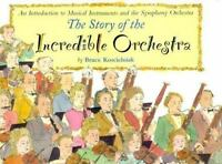 The Story of the Incredible Orchestra : An Introduction to Musical Instruments a