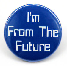 "I'M FROM THE FUTURE - Button Pinback Badge 1.5"" Geek Sci-Fi"