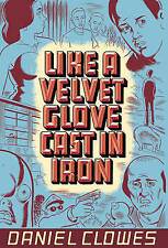 Like a Velvet Glove Cast in Iron, Good Condition Book, Daniel Clowes, ISBN 97815