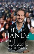 Be the Hands and Feet by Nick Vujicic (New Paperback book, 2018)