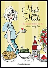Meals in Heels: Do-Ahead Dishes for the Dinner Par... by Jennifer Joyce Hardback