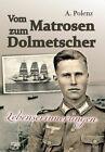 Vom Matrosen zum Dolmetscher - Kriegserinnerungen - Signatur!