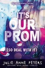 It's Our Prom (So Deal with It) by Julie Anne Peters (2013, Paperback)