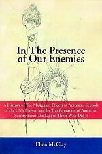 In the Presence of Our Enemies : A History of the Malignant Effects in...