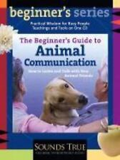 The Beginner's Guide to Animal Communication: How to Listen and Talk with Your A