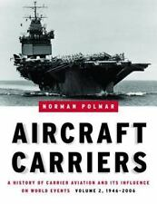 Aircraft Carriers: A History of Carrier Aviation and Its Influence on World Even