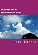 Dreams of the Aspen Tree : Collected Poems by Paul Loebig (2012, Paperback)
