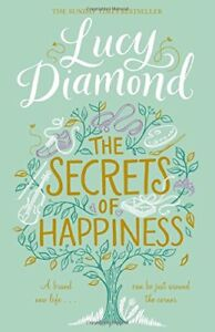 The Secrets of Happiness By Lucy Diamond. 9781447299172