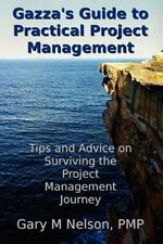 Gazza's Guide to Practical Project Management : Tips and Advice on Surviving...