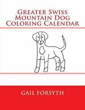 Greater Swiss Mountain Dog Coloring Calendar by Gail Forsyth (2015, Paperback)