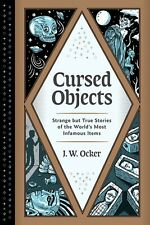 Cursed Objects Strange but True Stories of the World's Most Infamous Items NEW