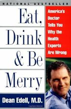 Eat, Drink, & Be Merry: Americas Doctor Tells You Why the Health Experts Are Wr