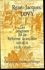 LES ORIGINES DE LA REFORME FRANÇAISE - Meaux 1518-1546 - Brie Seine-et-Marne