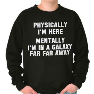 Physically Here Mentally Far Galaxy Movie Adult Long Sleeve Crew Sweatshirt