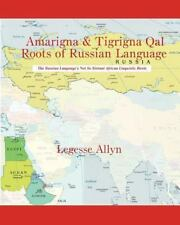 Amarigna and Tigrigna Qal Roots of Russian Language : The Not So Distant...