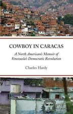Cowboy in Caracas : A North American's Memoir by Charles Hardy (2007, Paperback)
