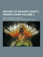 History of Beaver County, Pennsylvania; And Its Cente... by Bausman, Joseph Hend