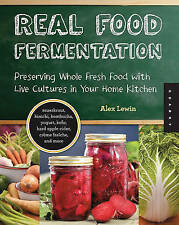 Real Food Fermentation: Preserving Whole Fresh Food with Live Cultures in Your Home Kitchen by Alex Lewin (Paperback, 2012)