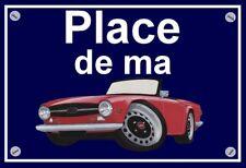 """plaque """" PLACE DE MA TRIUMPH TR6  """""""