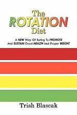 The Rotation Diet: A New Way of Eating to Promote and Sustain Good Health and Pr
