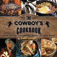 The Cowboy's Cookbook : Recipes and Tales from Campfires, Cookouts, and...