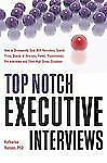 Top Notch Executive Interviews: How to Strategically Deal with Recruiters, Searc