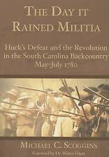 The Day it Rained Militia: Huck's Defeat and the Revolution in the South Carolin