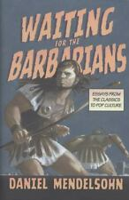 Waiting for the Barbarians: Essays from the Classics to Pop Culture (New York Re