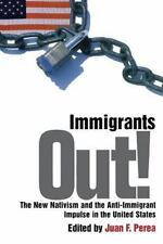 Immigrants Out!: The New Nativism and the Anti-Immigrant Impulse in the United S