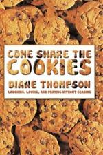Come Share the Cookies : Laughing, Loving, and Praying Without Ceasing by...