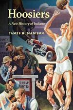 Hoosiers : A New History of Indiana by James H. Madison (2016, Paperback)
