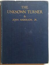 The Unknown Turner Revelations Concerning The Art And Life Of J.M.W. Turner 1926