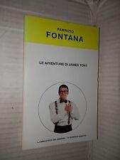 LE AVVENTURE DI JAMES TONT Fabrizio Fontana La Biblioteca del Sorriso 2004 libro