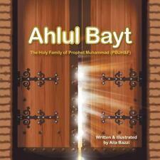 Ahlul Bayt : The Holy Family of Prophet Mohammad (Pbuhandf) by Alia Bazzi...