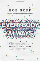 Everybody, Always: Becoming Love in a World.. by Bob Goff PAPERBACK 2018, NEW