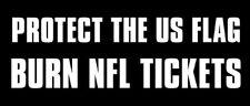 3x7 inch Protect the Flag Burn NFL Tickets Bumper Sticker -pro trump flag anthem