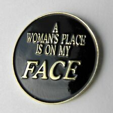 A WOMAN'S PLACE IS ON MY FACE FUNNY RUDE HUMOROUS LAPEL PIN BADGE 1 INCH