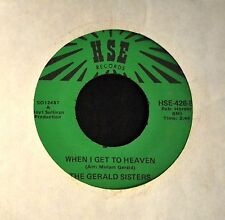 BLACK GOSPEL 45 The Gerald Sisters HSE 426 When I Get To Heaven